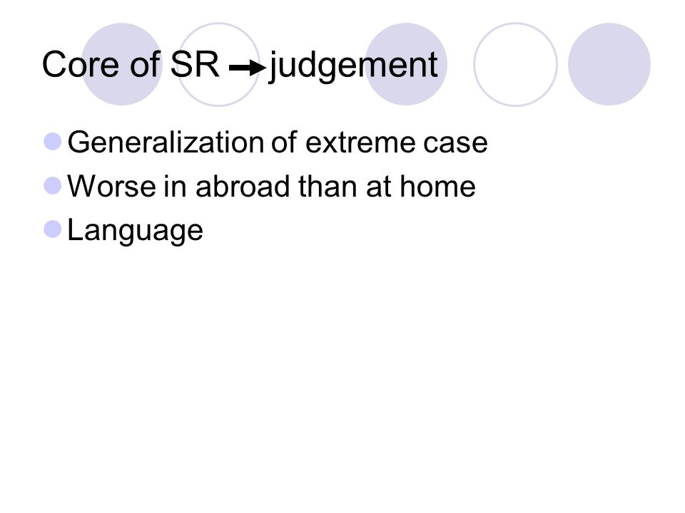 Core of SR judgement Generalization of extreme case Worse in abroad than at home Language
