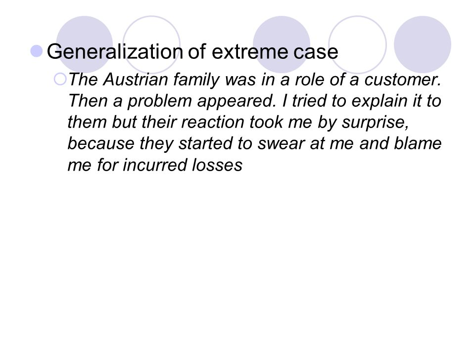 Generalization of extreme case  The Austrian family was in a role of a customer.