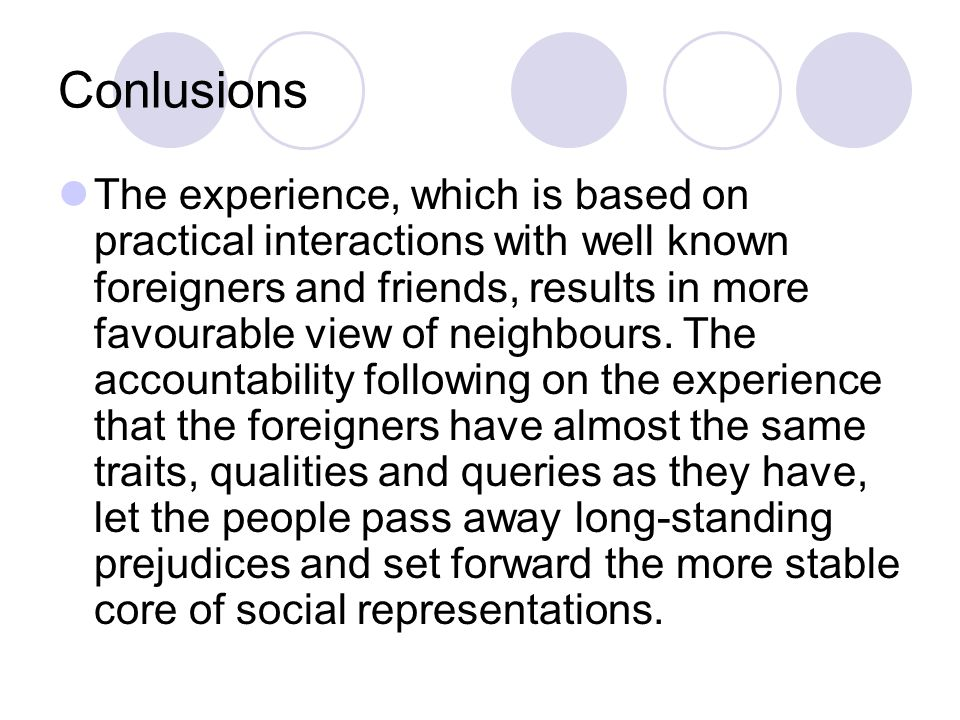 Conlusions The experience, which is based on practical interactions with well known foreigners and friends, results in more favourable view of neighbo