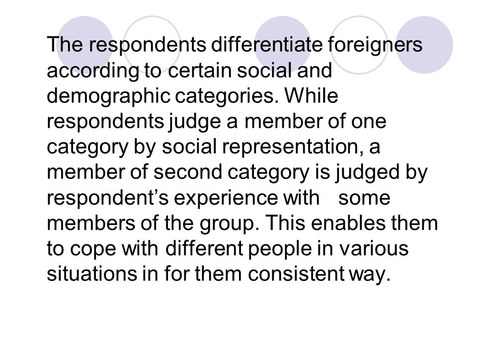 The respondents differentiate foreigners according to certain social and demographic categories. While respondents judge a member of one category by s