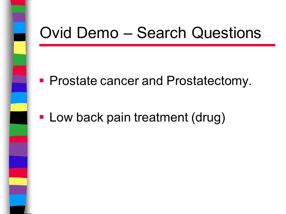 Ovid Demo – Search Questions  Prostate cancer and Prostatectomy.  Low back pain treatment (drug)