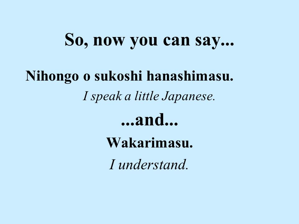 So, now you can say... Nihongo o sukoshi hanashimasu.