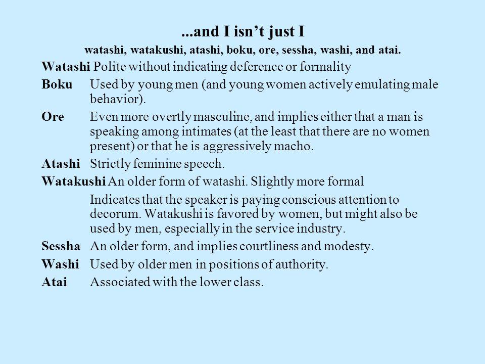 ...and I isn't just I watashi, watakushi, atashi, boku, ore, sessha, washi, and atai.
