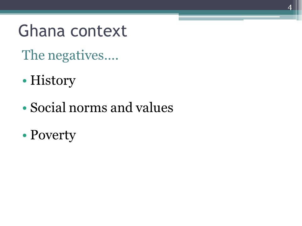 Ghana context The negatives…. History Social norms and values Poverty 4