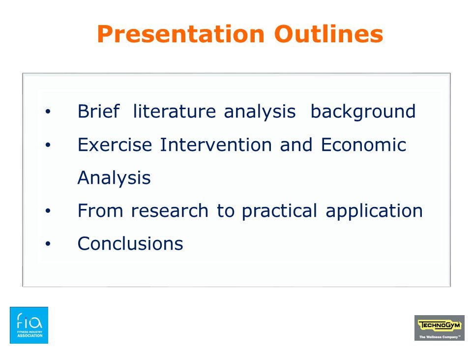 Brief literature analysis background Exercise Intervention and Economic Analysis From research to practical application Conclusions Presentation Outli
