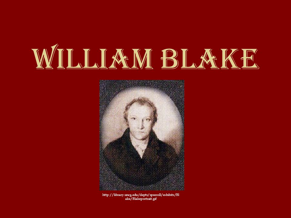 William Blake http://library.uncg.edu/depts/speccoll/exhibits/Bl ake/Blakeportrait.gif