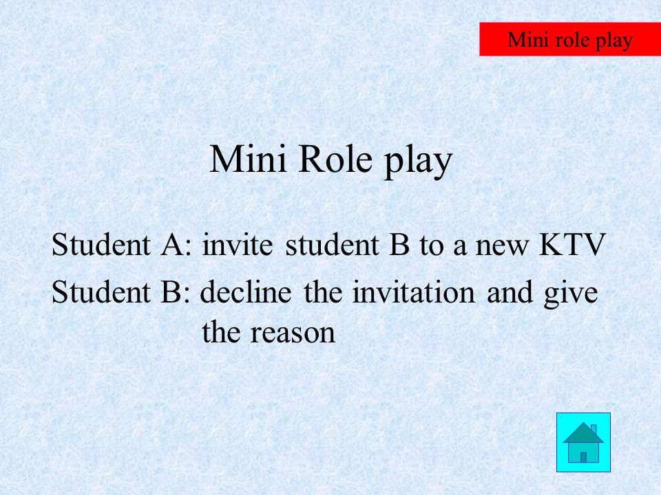 Mini Role Play Student A: invite B to dinner and after B accepts it, set and time and place to meet Student B:accept A's invitation and show how excited you are.
