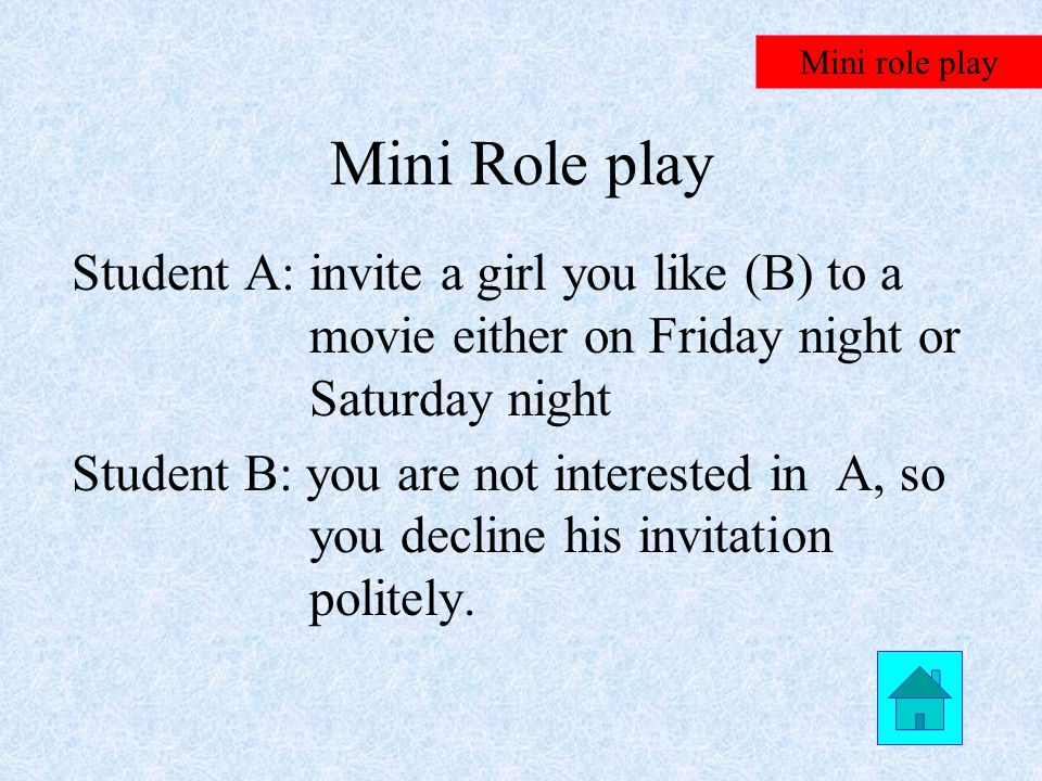 Mini Role play Student A: invite a close friend of yours (B) to a movie.