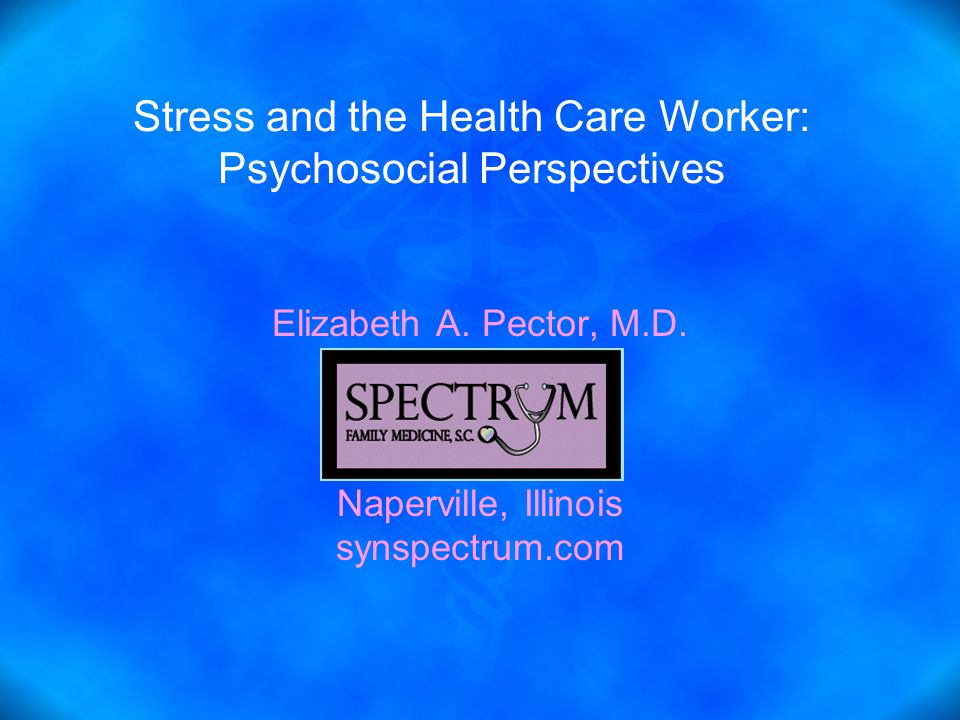 Stress and the Health Care Worker: Psychosocial Perspectives Elizabeth A.