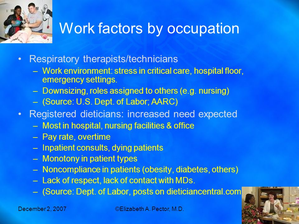 December 2, 2007©Elizabeth A. Pector, M.D.18 Work factors by occupation Respiratory therapists/technicians –Work environment: stress in critical care,