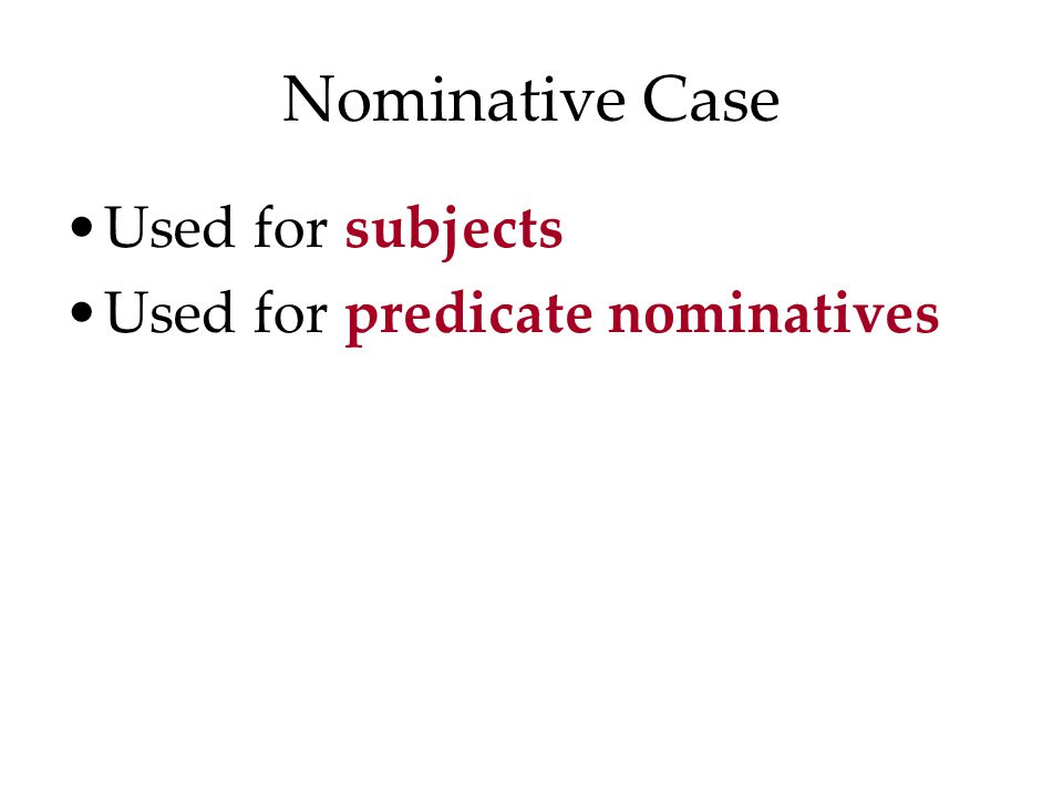 Nominative Case Used for subjects Used for predicate nominatives