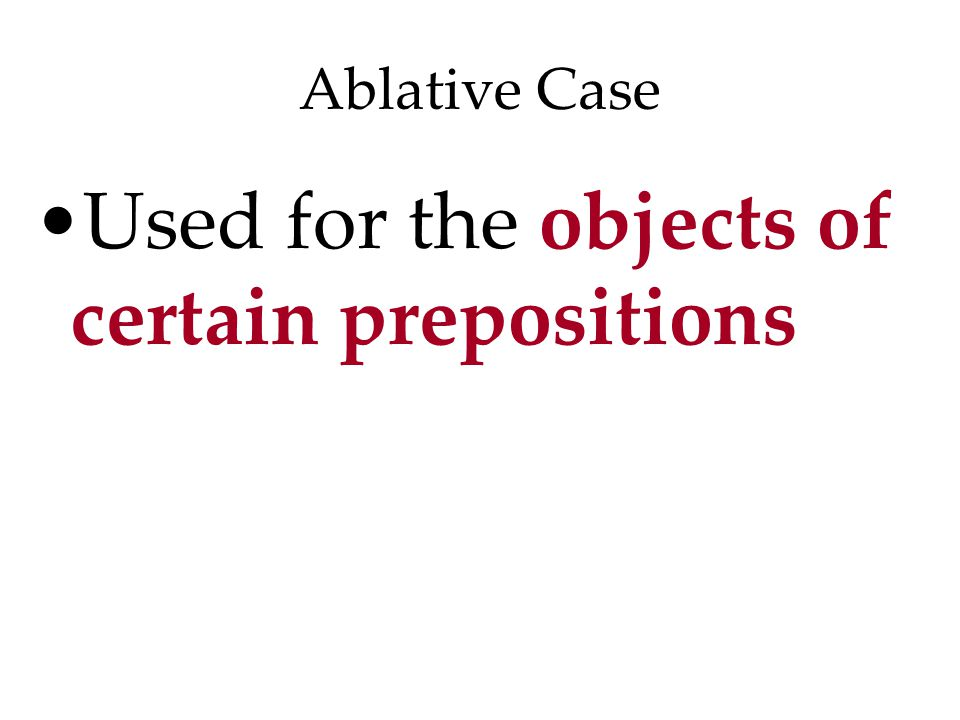 Ablative Case Used for the objects of certain prepositions