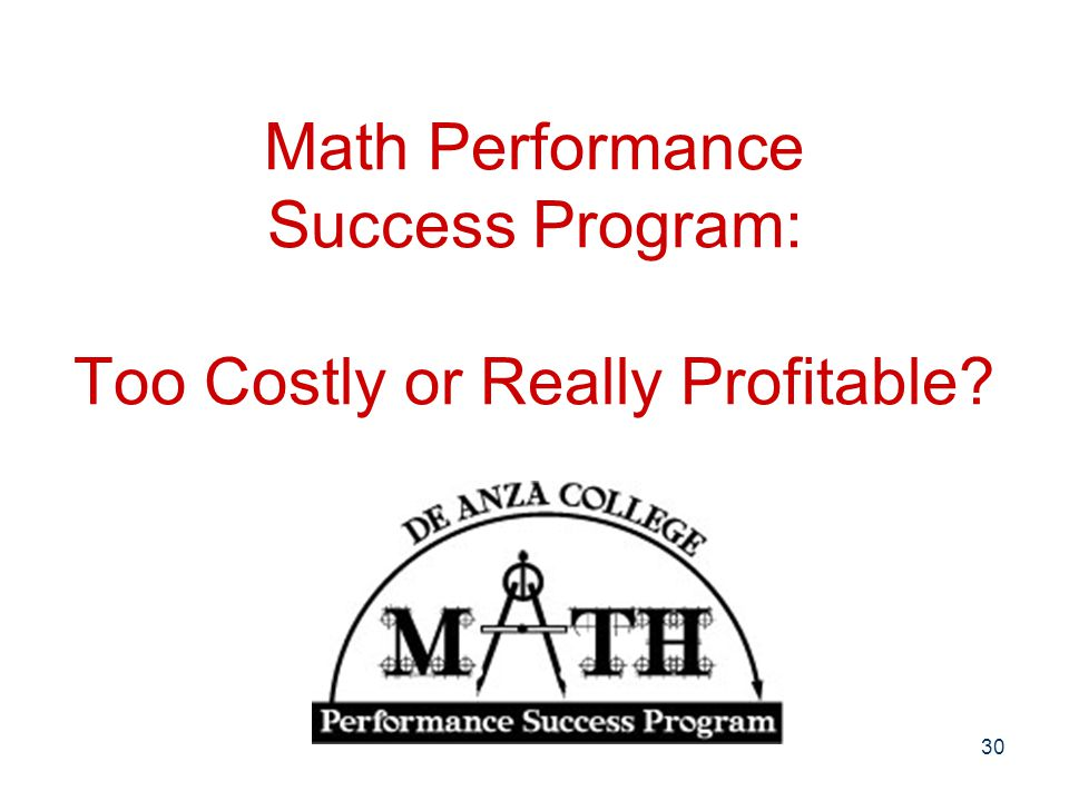 Math Performance Success Program: Too Costly or Really Profitable 30