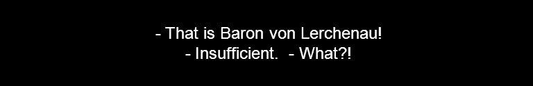 - That is Baron von Lerchenau! - Insufficient. - What !