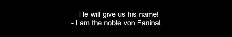 - He will give us his name! - I am the noble von Faninal.