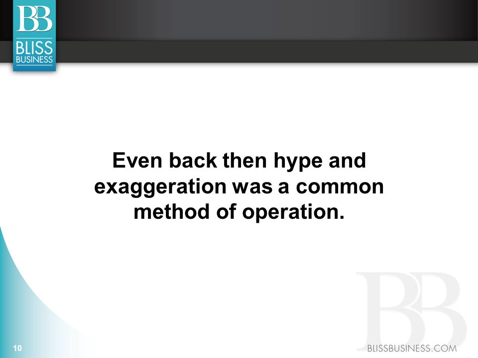 Even back then hype and exaggeration was a common method of operation. 10