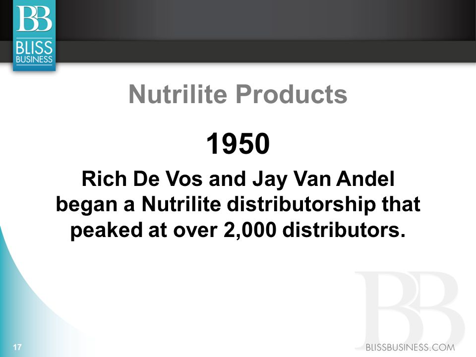 17 1950 Rich De Vos and Jay Van Andel began a Nutrilite distributorship that peaked at over 2,000 distributors.