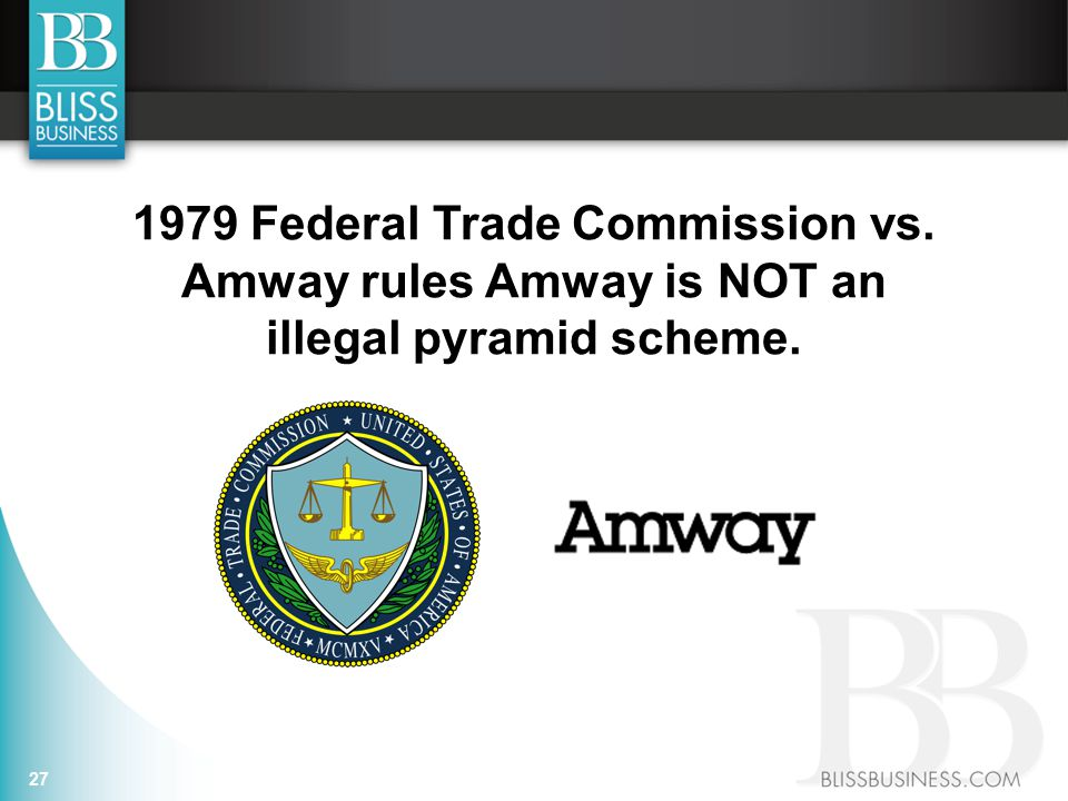 27 1979 Federal Trade Commission vs. Amway rules Amway is NOT an illegal pyramid scheme.
