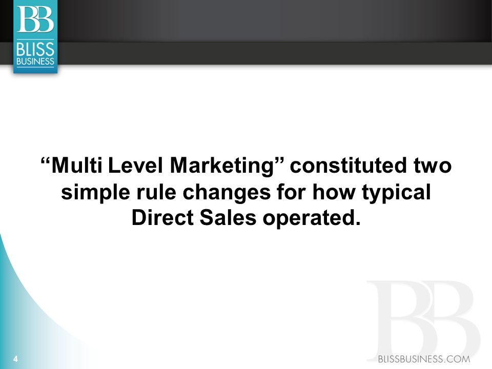 Multi Level Marketing constituted two simple rule changes for how typical Direct Sales operated.