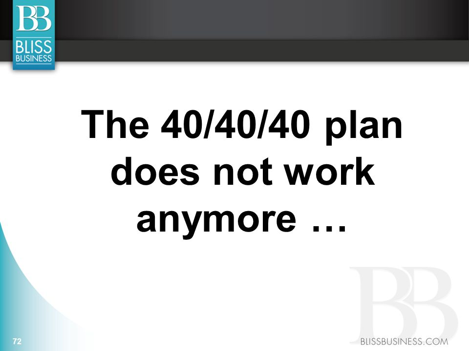 The 40/40/40 plan does not work anymore … 72
