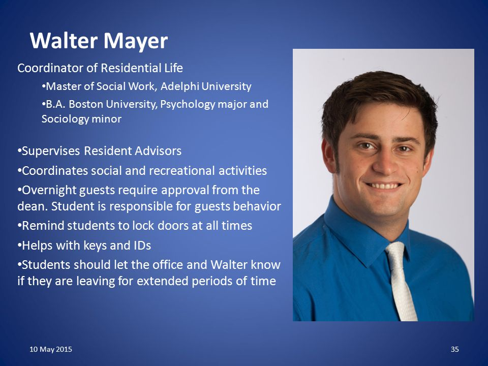 Walter Mayer Coordinator of Residential Life Master of Social Work, Adelphi University B.A.