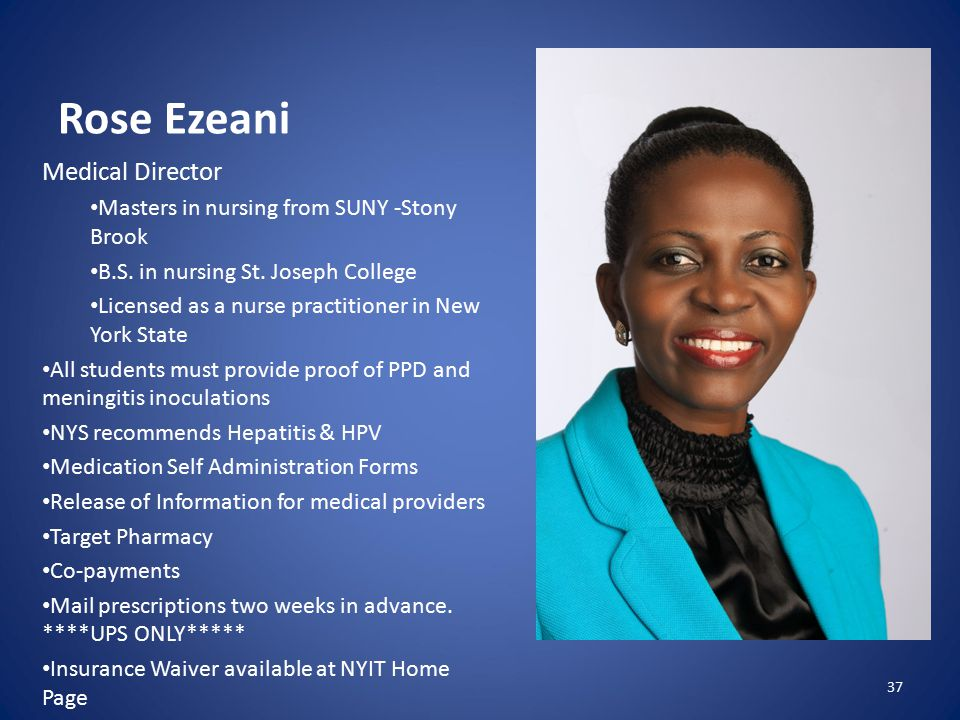 Rose Ezeani Medical Director Masters in nursing from SUNY -Stony Brook B.S.