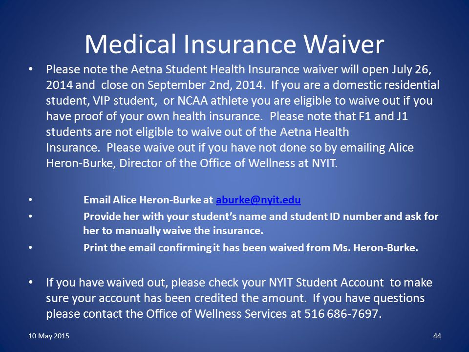 Medical Insurance Waiver Please note the Aetna Student Health Insurance waiver will open July 26, 2014 and close on September 2nd, 2014.