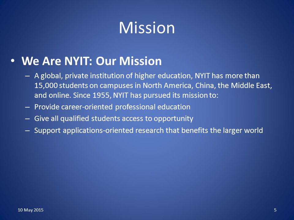 Mission We Are NYIT: Our Mission – A global, private institution of higher education, NYIT has more than 15,000 students on campuses in North America, China, the Middle East, and online.