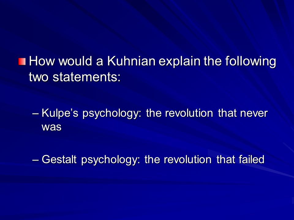 How would a Kuhnian explain the following two statements: –Kulpe's psychology: the revolution that never was –Gestalt psychology: the revolution that