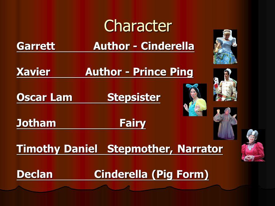 Character Garrett Author - Cinderella Xavier Author - Prince Ping Oscar Lam Stepsister Jotham Fairy Timothy Daniel Stepmother, Narrator Declan Cinderella (Pig Form)