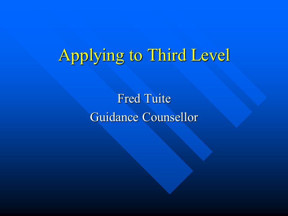 Applying to Third Level Fred Tuite Guidance Counsellor