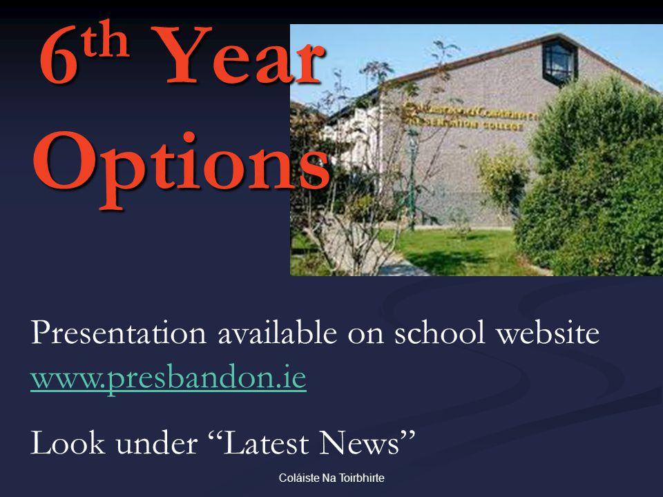 Coláiste Na Toirbhirte 6 th Year Options Presentation available on school website www.presbandon.ie www.presbandon.ie Look under Latest News