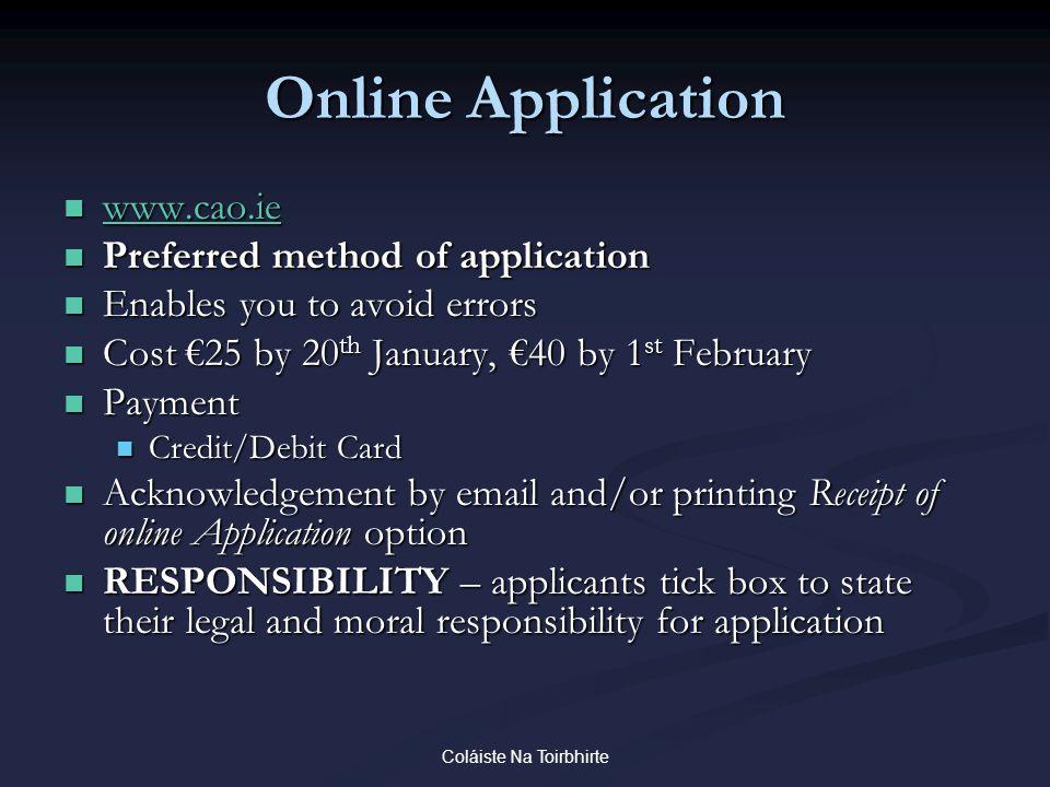 Coláiste Na Toirbhirte Online Application www.cao.ie www.cao.ie www.cao.ie Preferred method of application Preferred method of application Enables you