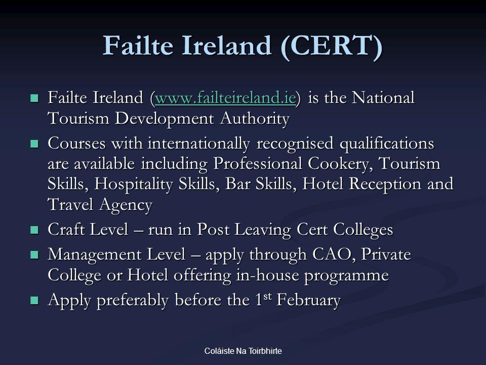 Coláiste Na Toirbhirte Failte Ireland (CERT) Failte Ireland (www.failteireland.ie) is the National Tourism Development Authority Failte Ireland (www.f