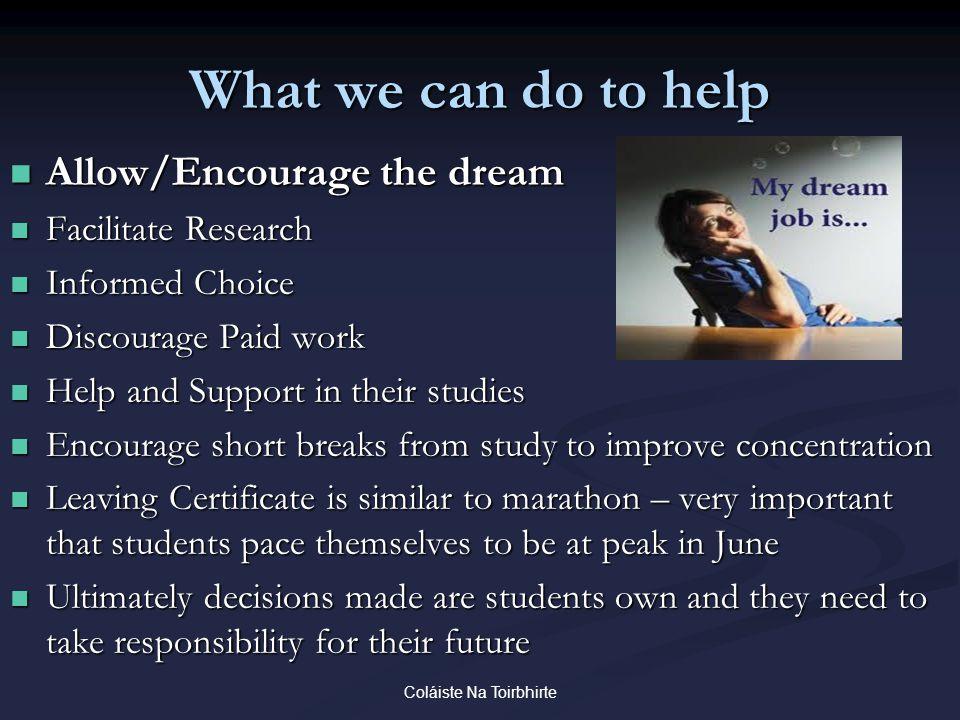Coláiste Na Toirbhirte What we can do to help Allow/Encourage the dream Allow/Encourage the dream Facilitate Research Facilitate Research Informed Cho