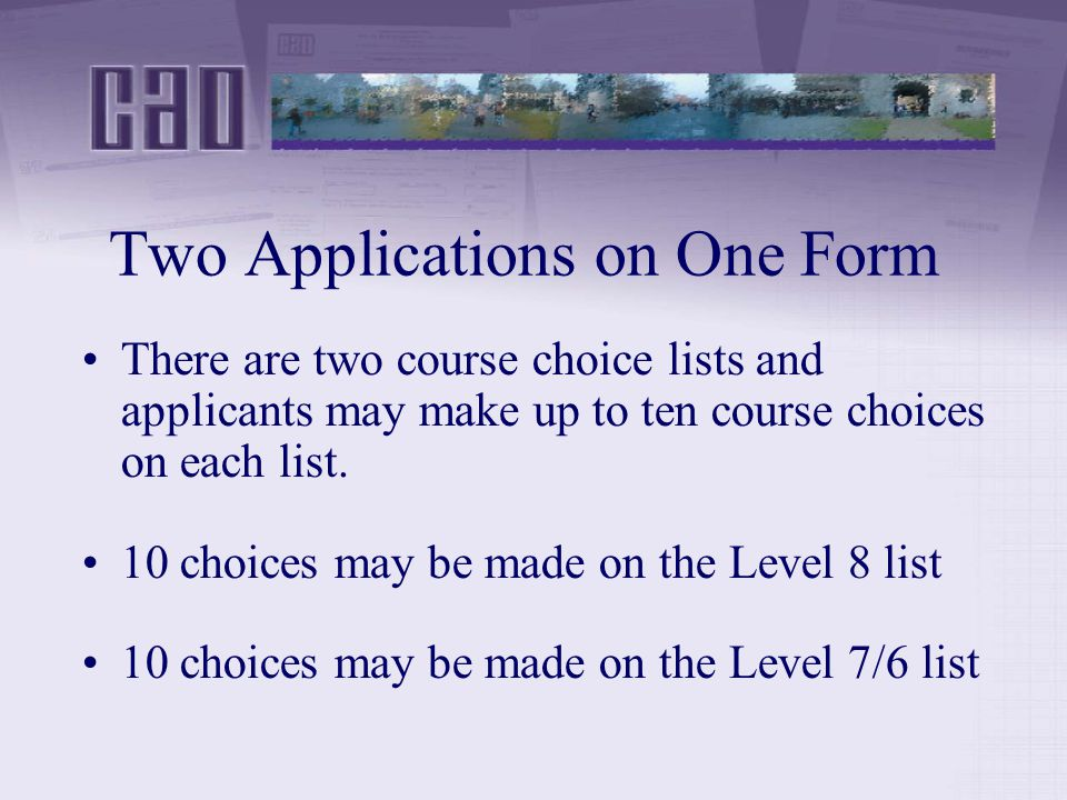 Two Applications on One Form There are two course choice lists and applicants may make up to ten course choices on each list.