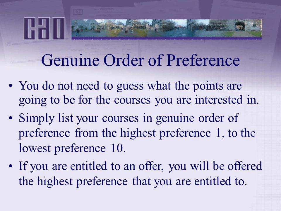 Genuine Order of Preference You do not need to guess what the points are going to be for the courses you are interested in.