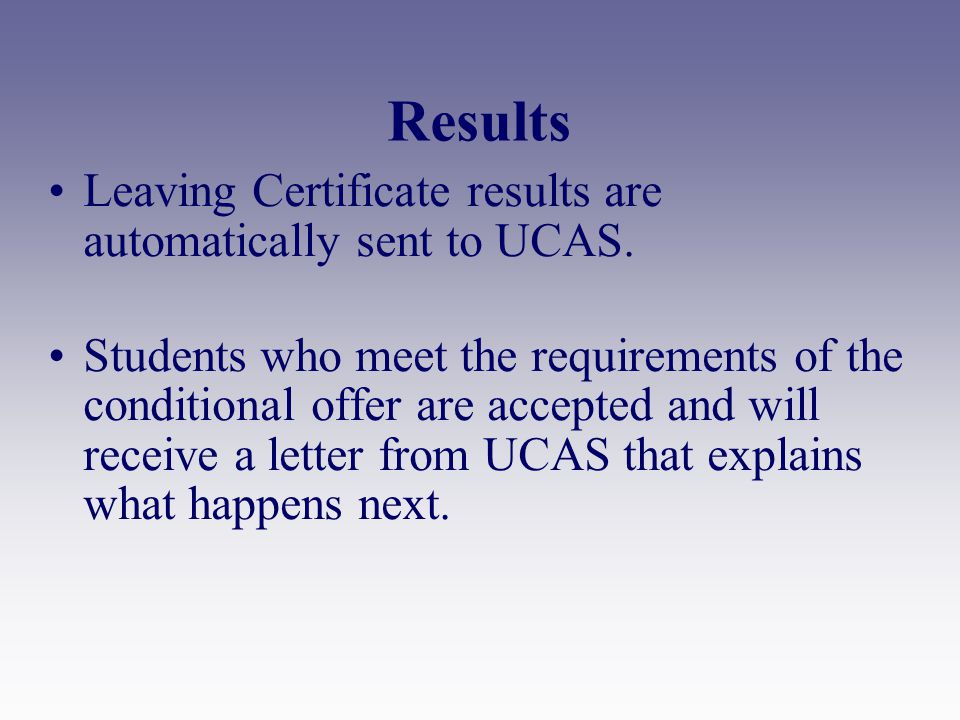 Results Leaving Certificate results are automatically sent to UCAS.