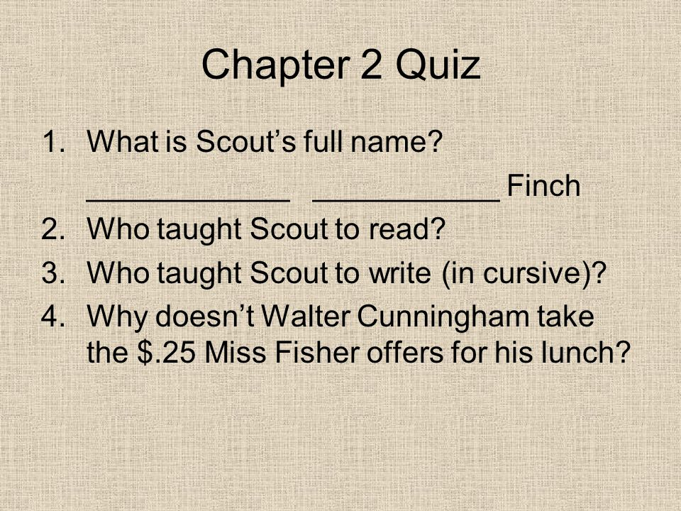 Chapter 2 Quiz 1.What is Scout's full name.