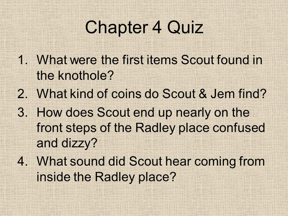 Chapter 4 Quiz 1.What were the first items Scout found in the knothole.