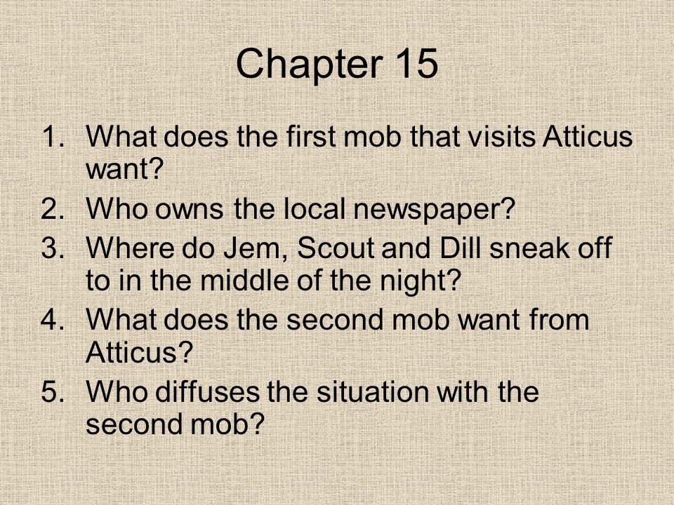 Chapter 15 1.What does the first mob that visits Atticus want.