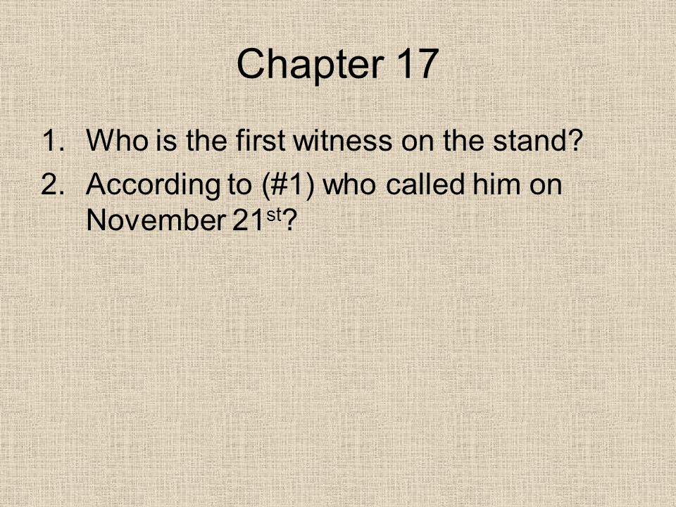 Chapter 17 1.Who is the first witness on the stand.