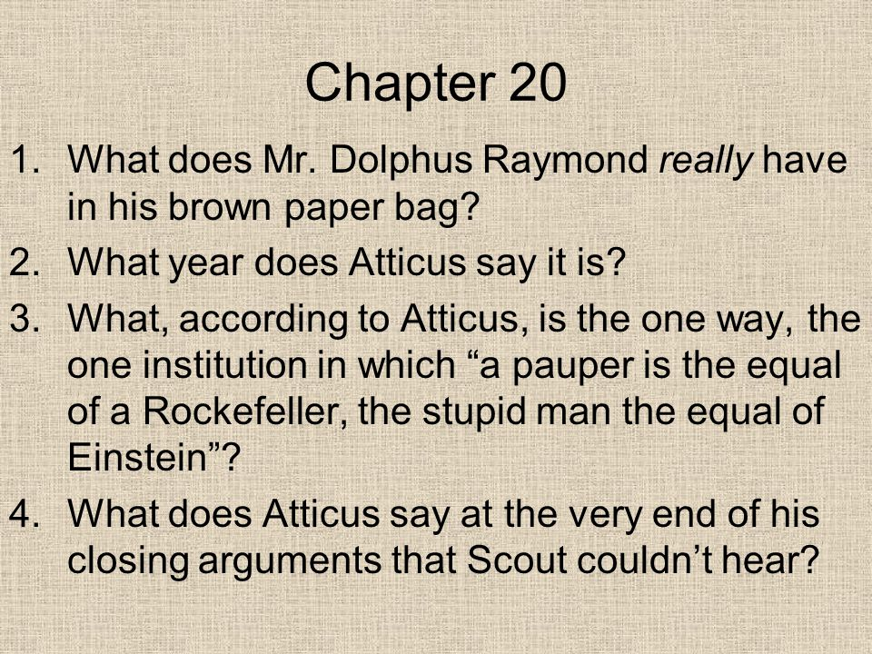 Chapter 20 1.What does Mr. Dolphus Raymond really have in his brown paper bag.