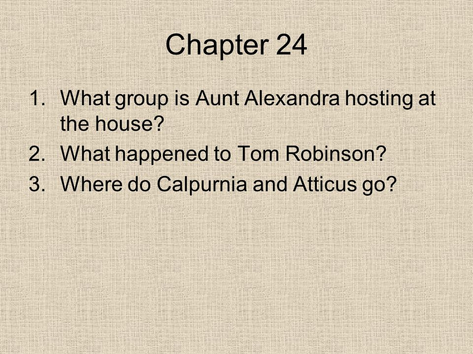 Chapter 24 1.What group is Aunt Alexandra hosting at the house.