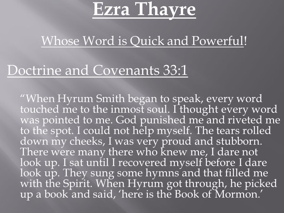 "Ezra Thayre Whose Word is Quick and Powerful! Doctrine and Covenants 33:1 ""When Hyrum Smith began to speak, every word touched me to the inmost soul."