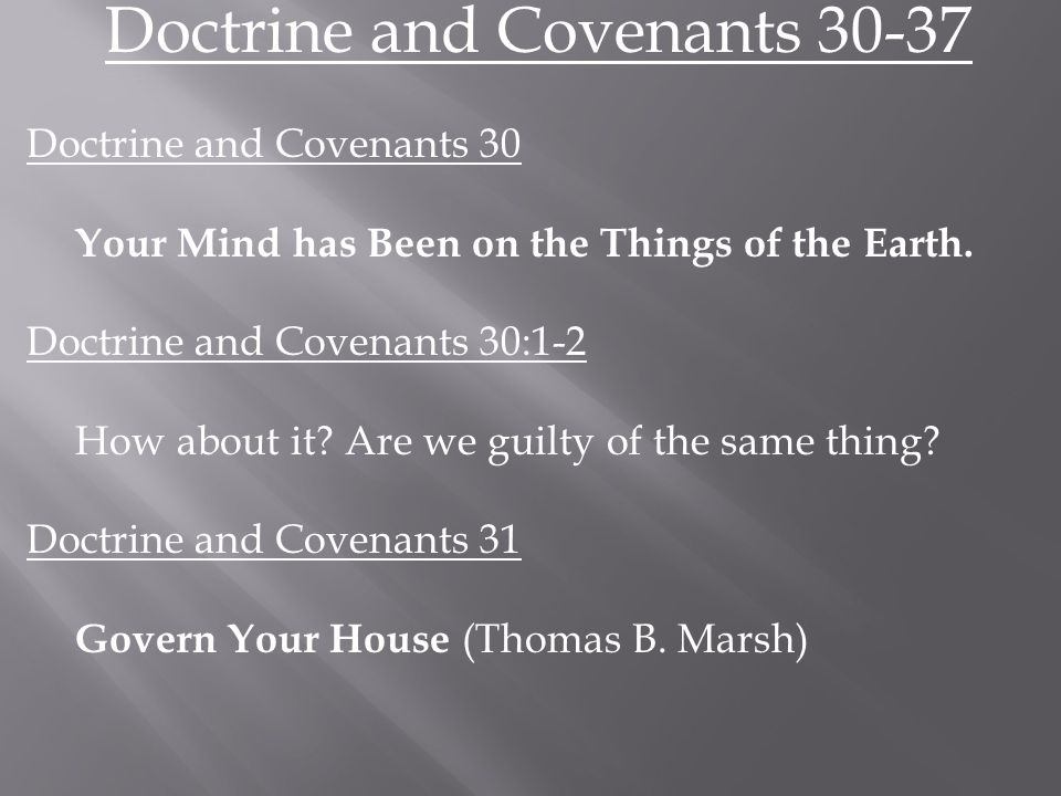 Doctrine and Covenants 30-37 Doctrine and Covenants 30 Your Mind has Been on the Things of the Earth.