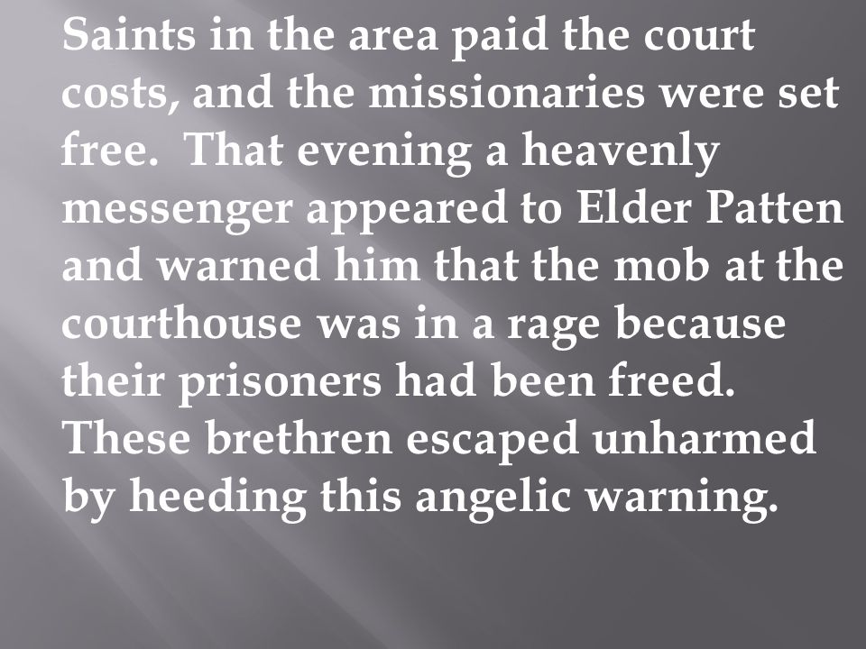 Saints in the area paid the court costs, and the missionaries were set free.