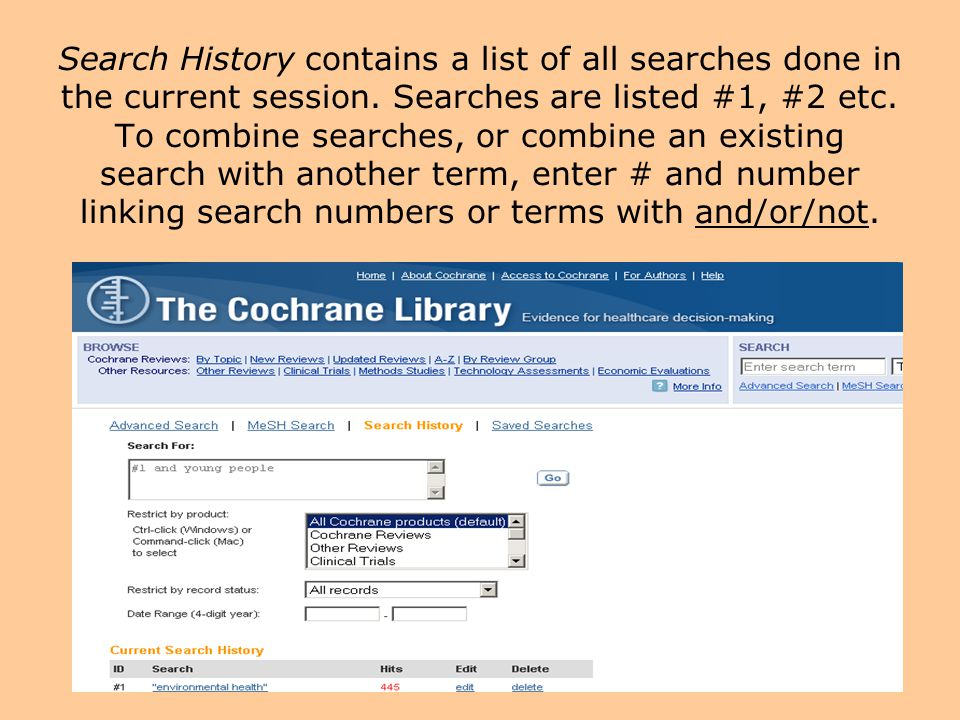 Search History contains a list of all searches done in the current session. Searches are listed #1, #2 etc. To combine searches, or combine an existin
