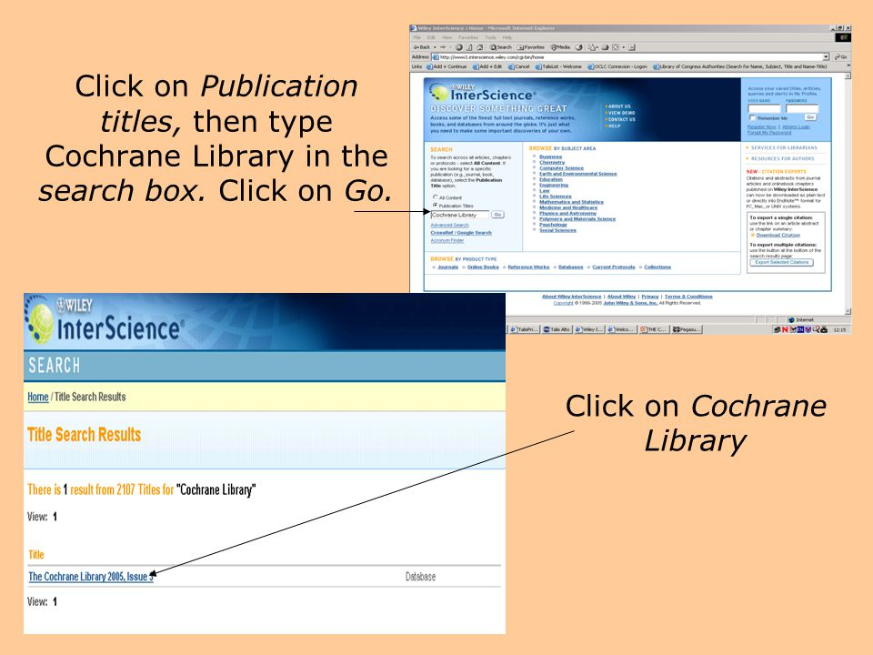 Click on Publication titles, then type Cochrane Library in the search box. Click on Go. Click on Cochrane Library