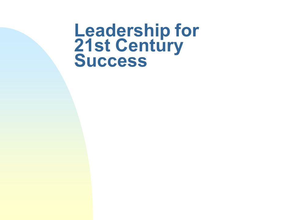 Leadership for 21st Century Success